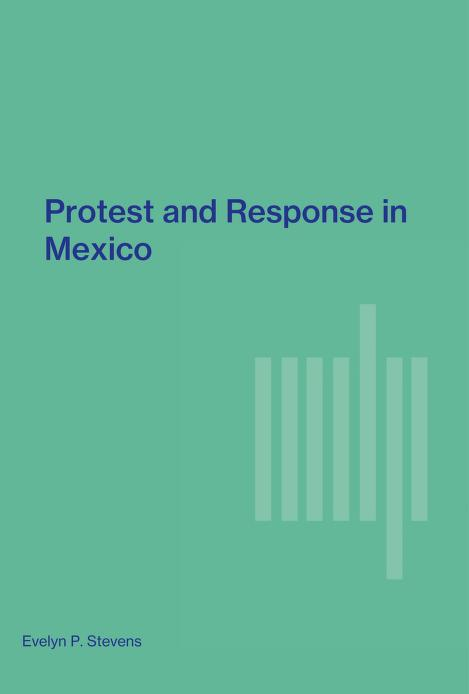 Protest and response in Mexico by Evelyn P. Stevens